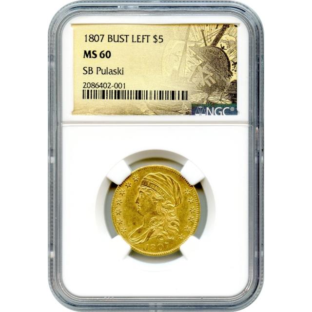 1807 $5 Capped Bust Half Eagle, Bust Left NGC MS60 Ex.SB Pulaski