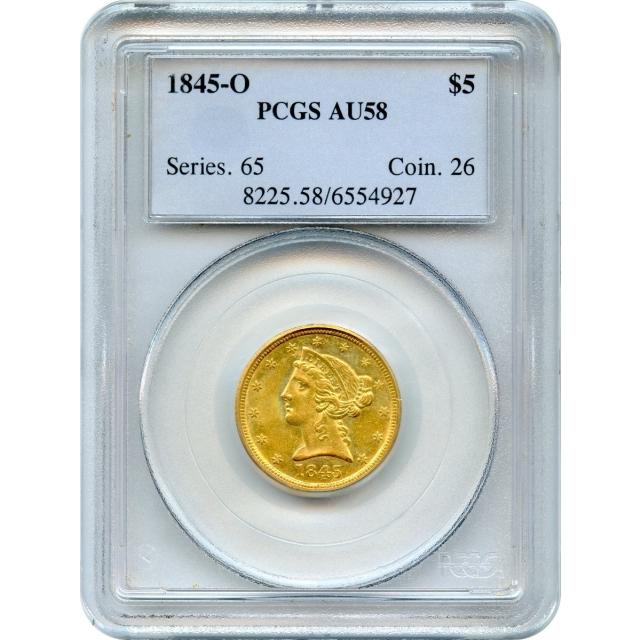 1845-O $5 Liberty Head Half Eagle PCGS AU58