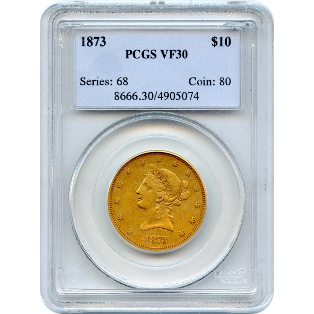 1873 $10 Liberty Head Eagle, Closed 3 PCGS VF30 - original mintage of 800-!!